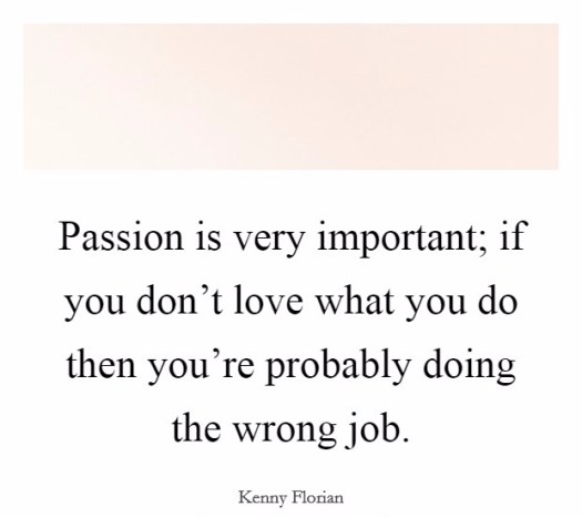 passion-is-very-important-if-you-dont-love-what-you-do-then-youre-probably-doing-the-wrong-job-quote-1